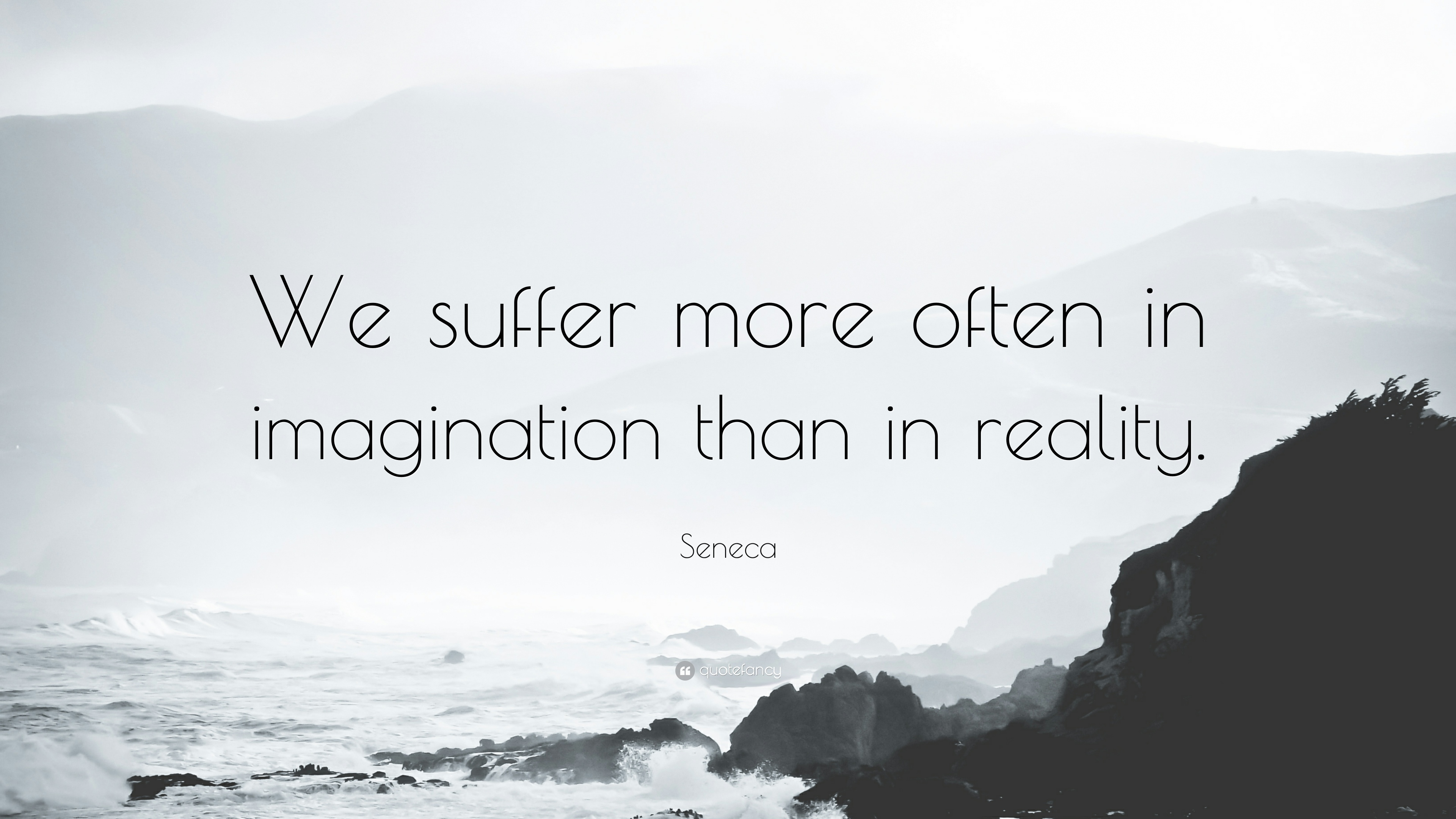 18292-Seneca-Quote-We-suffer-more-often-in-imagination-than-in-reality